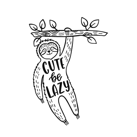 Cute sloth vector illustration with inspirational quote - Cute be lazy. Handwritten lettering design. Hand drawn typography print with cartoon animal and branch.