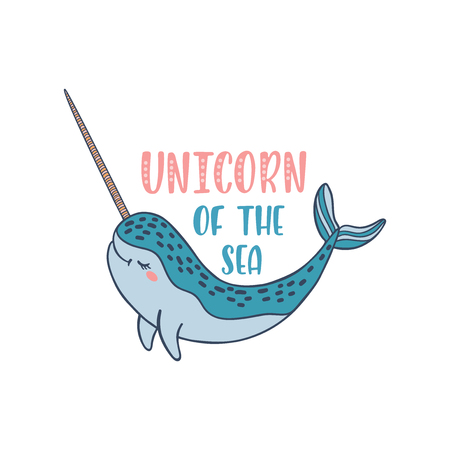 Hand drawn cute funny narwhal with inspirational quote - Unicorn Of The Sea. Doodle whale for print, poster, t-shirt. Cartoon character. Colorful vector illustration isolated on white background.