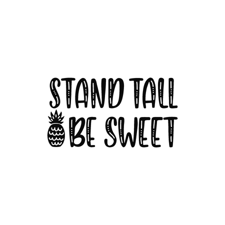 Stand tall be sweet. Inspirational printable quote with pineapple. Vector hand drawn phrase for print, poster, tshirt, playroom, nursery, apparel decoration, greeting card. Typographic design.