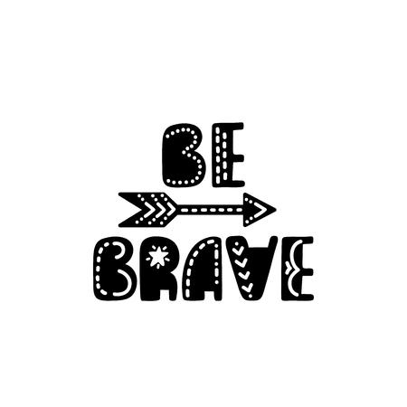 Sé valiente. Cita imprimible inspiradora con flecha tribal. Frase dibujada a mano de vector para impresión, cartel, camiseta, sala de juegos, guardería, decoración de ropa, tarjeta de felicitación. Diseño tipográfico nórdico.