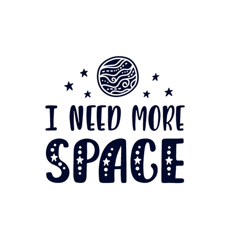 Inspirational vector lettering phrase: I need more space. Hand drawn kid poster with Jupiter planet. Typography romantic quote about cosmos in scandinavian style. Illustration isolated.