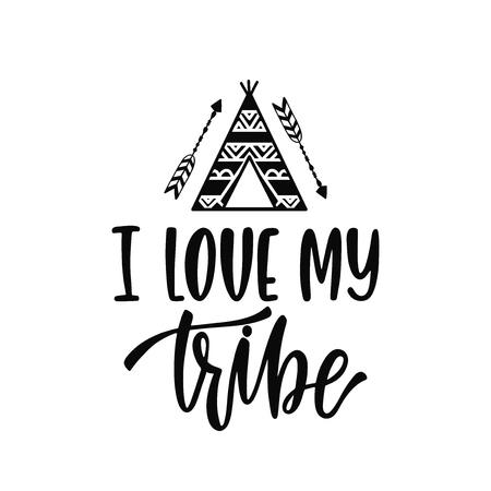 Inspirational vector lettering phrase: I love my tribe. Hand drawn kid poster with teepee and arrows. Typography romantic quote about adventure in scandinavian style. Illustration isolated.