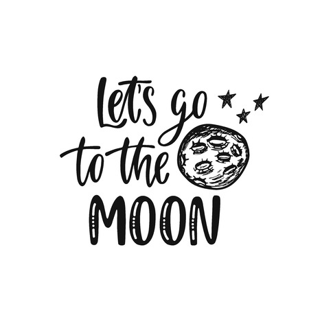 Inspirational vector lettering phrase: Let's go to the Moon. Hand drawn kid poster. Typography romantic quote about cosmos with sketch elements. Illustration isolated.