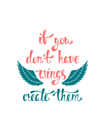 If you don't have wings, create them. Inspirational quote about freedom. Modern calligraphy phrase. Simple vector lettering for print and poster. Typography design.
