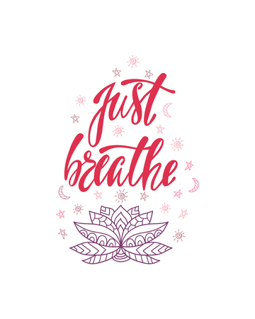 Just breathe. Inspirational quote about freedom. Modern calligraphy phrase with hand drawn ornamental lotus flower. Simple vector lettering for print and poster. Typography design. Çizim