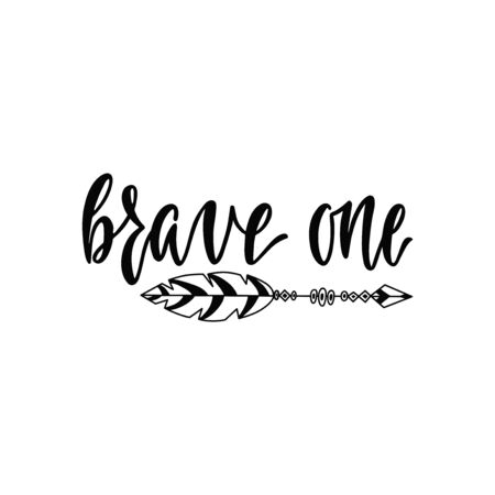 Inspirational vector lettering phrase: Brave one. Hand drawn kid poster with arrow.