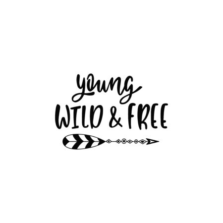 Inspirational vector lettering phrase: Young, wild and free. Hand drawn kid poster with teepee.
