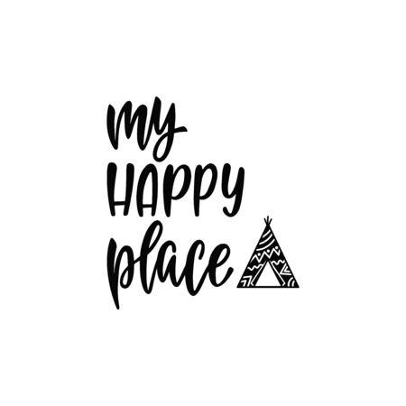 Inspirational vector lettering phrase: My happy place. Hand drawn kid poster with teepee.