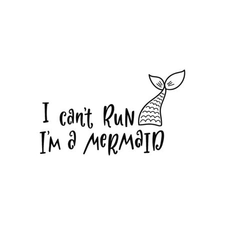 Hand drawing inspirational quote about summer - I can't run I'm a mermaid. Doodle tail for print, poster, t-shirt. Typography design. Sketch vector illustration isolated.