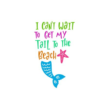 Mermaid cartoon vector illustration. Summer inspirational lettering phrase. Hand drawn greeting card with tail and starfish. Typography poster template. Marine magical isolated clipart. Beach design.