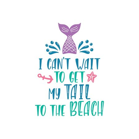 Hand drawn inspiration quote about summer - I cant wait to get my tail to the beach. Doodle mermaid, drops, starfish for print, poster, t-shirt. Typography design. Graphic vector illustration. 일러스트