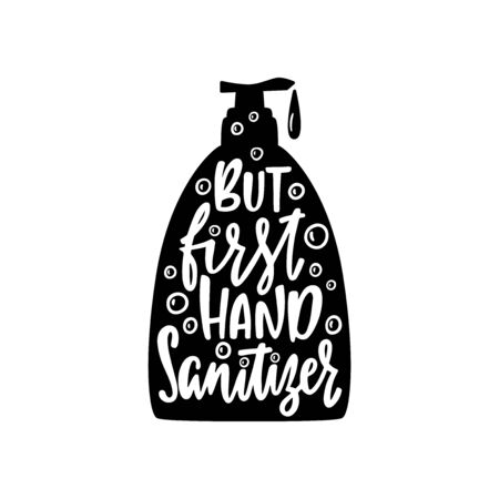Hand drawn quote about hygiene - But first hand sanitizer. Liquid soap dispenser black silhouette.