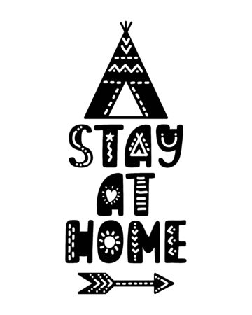 Hand drawn lettering inspirational quote - Stay at home. Motivational print with teepee and arrow. Native american style