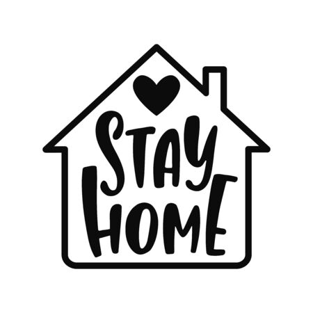 Hand drawn lettering inspirational quote - Stay home. Motivational print with house silhouette and heart.