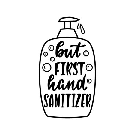 Hand drawn quote about hygiene - But first hand sanitizer. Liquid soap dispenser outline silhouette.