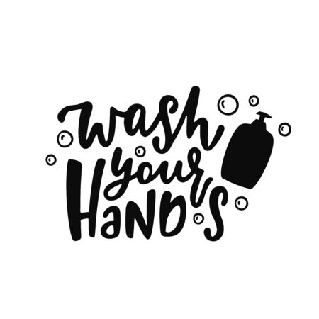 Hand drawn quote about hygiene - Wash your hands. Motivational print. Corona virus concept.