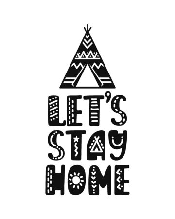 Hand drawn lettering inspirational quote - Lets stay home. Motivational print with teepee. Native american style. Archivio Fotografico