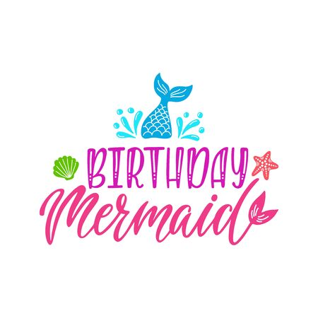 Birthday mermaid. Inspirational quote for baby girl. Modern calligraphy phrase with hand drawn starfish, tail, seashell.