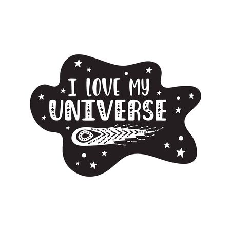 Inspirational vector lettering phrase: I Love My Universe. Hand drawn kid poster.