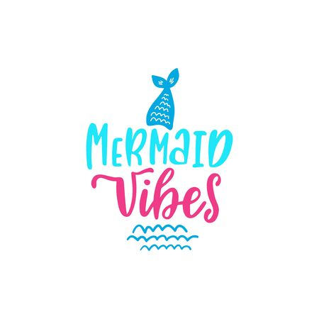 Summer inspirational lettering phrase - Mermaid vibes. Hand drawn greeting card with tail and waves.