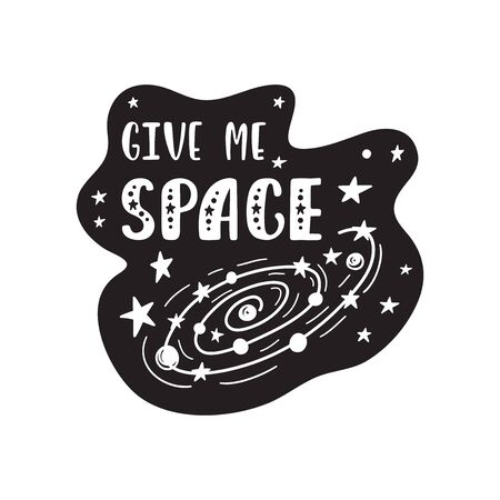 Inspirational vector lettering phrase: Give Me Space. Hand drawn kid poster. Typography romantic quote about cosmos. Unique sticker. Graphic illustration isolated on white background. Ilustração