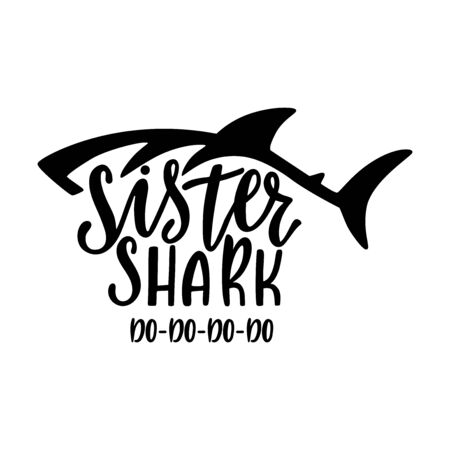 Sister shark. Inspirational quote with shark silhouette. Hand writing calligraphy phrase. Vector illustration isolated for print and poster. Typography birthday t-shirt design.