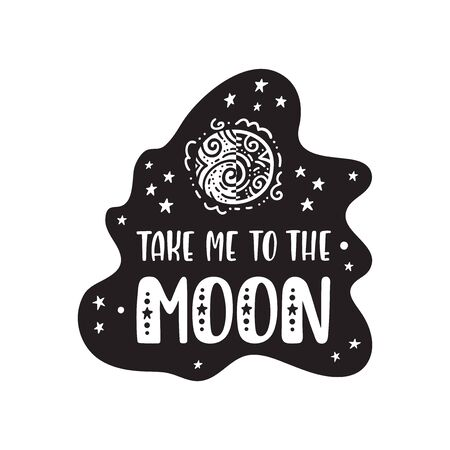 Inspirational vector lettering phrase: Take Me To The Moon. Hand drawn kid poster. Typography romantic quote about cosmos. Unique sticker. Graphic illustration isolated on white background.