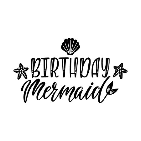 Birthday mermaid. Inspirational quote for baby girl. Modern calligraphy phrase with hand drawn starfish, tail, seashell. Simple vector lettering for print and poster. Childish design. Vettoriali