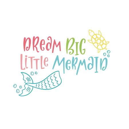 Hand drawn inspirational quote about summer - Dream big little mermaid. Doodle tail and turtle for print, poster, t-shirt. Typography design. Colorful sketch vector illustration isolated.