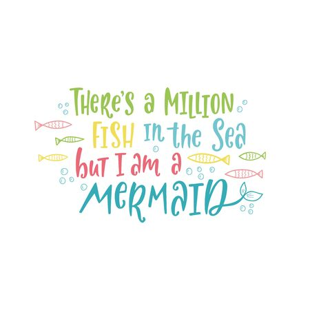 Hand drawn inspirational quote about summer - There's a million fish in the sea but I'm a mermaid. Doodle tail and fishes for print, poster, t-shirt. Typography design. Sketch vector illustration. Vettoriali