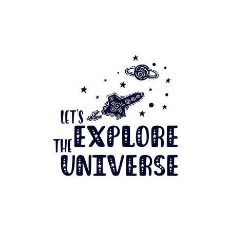 Inspirational vector lettering phrase: Lets Explore The Universe.
