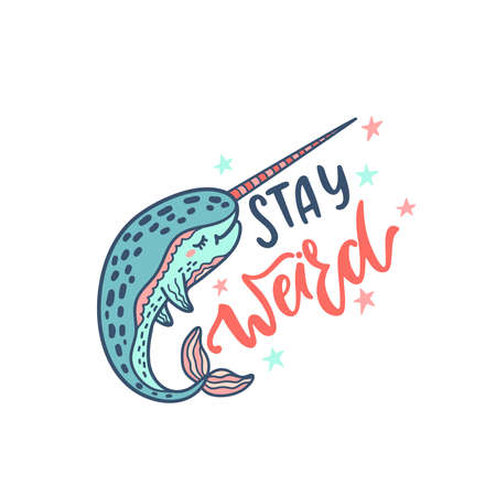 Hand drawn cute funny narwhal with inspirational quote - Stay Weird. Doodle whale for print, poster, t-shirt.
