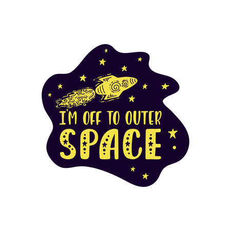Inspirational vector lettering phrase: Im Off To Outer Space. Hand drawn kid poster.