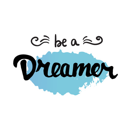 dreamer: lettering with phrase Be a Dreamer on the white background. Cute motivating poster. Illustration