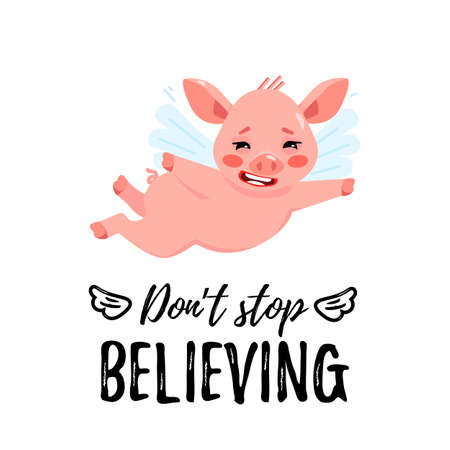 Cute flying pig with little wings with text don't stop believing. Cartoon character.