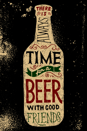 grunge bottle: Beer bottle with type design - there is always time for a beer with good friends