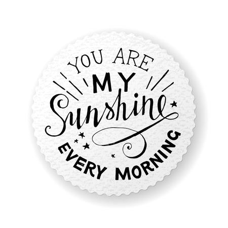 sol radiante: Dibujado a mano emblema letras - usted es mi sol todas las ma�anas