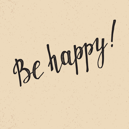 be happy: Be happy handwritten lettering on old paper background