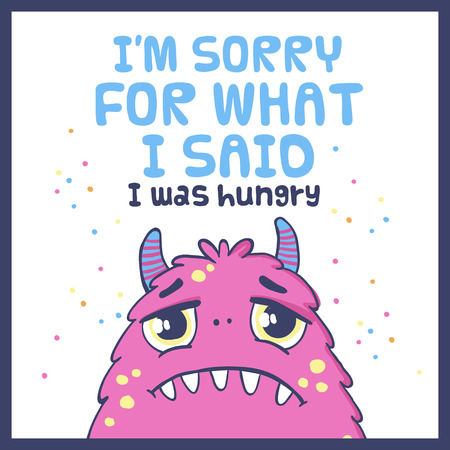 Cute monster vector illustration. I am sorry for what I said, I was hungry.