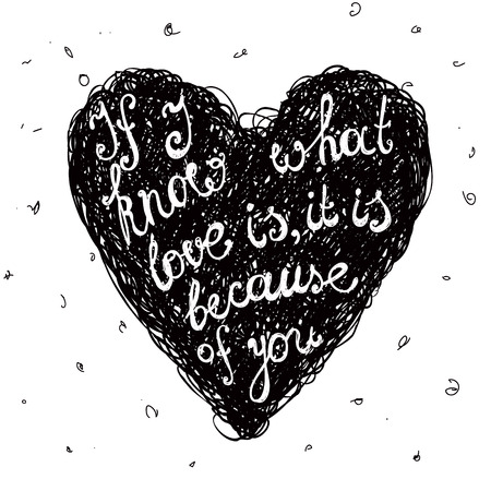 what if: Vector black and white love quote, phrase on the hand drawn doodle heart. If I know what love is, it is because of you