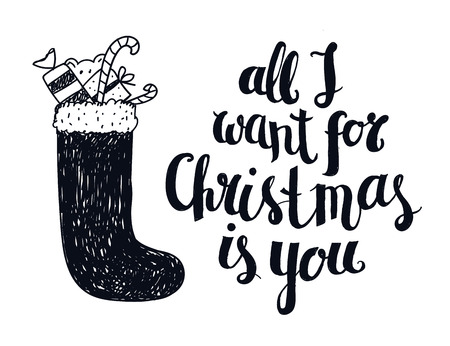 i want you: Vector Christmas winter lettering, greeting quote. Poster, card with hand drawn illustration. Stocking with presents, all i want for christmas is you.
