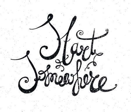 somewhere: Vector hand drawn motivating quote, lettering. Start somewhere phrase Illustration