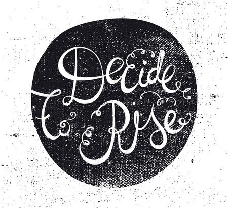 to decide: Vector hand drawn motivating quote, lettering. Decide to rise phrase