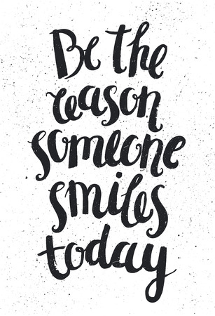 Vector hand drawn quote, phrase. Optimistic, wisdom lettering poster, card. Be the reason someone smiles today.