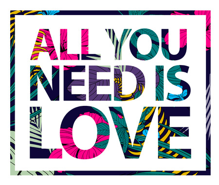 bright card: Vector colorful tropical quote in sqare frame. All you need is love. Valentine card, romantic poster, banner, cover. Tropical print slogan. For t-shirt or other uses
