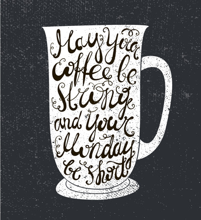 short phrase: Vector coffee quote. The cup illustration with phrase may your coffee be strong and your Monday be short. Poster, card. Lettering. Black and white, chalkboard Illustration