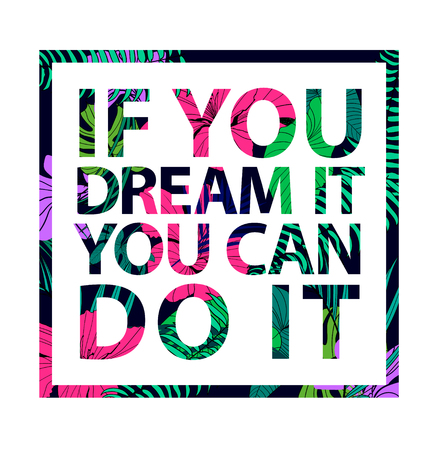 you can do it: Vector colorful tropical quote in square frame. Inspirational poster, banner, cover. Tropical print slogan. For t-shirt or other uses. If you can dream it, you can do it