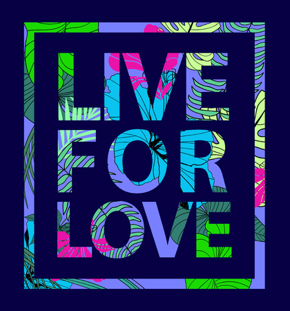 slogan: Vector colorful tropical quote in square frame. Valentine card, romantic poster, banner, cover. Tropical print slogan. For t-shirt or other uses. Live for love