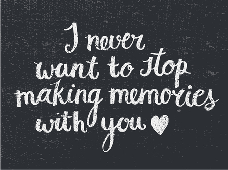 Vector love quote lettering I never want to stop making memories with you