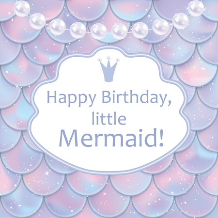 Birthday card for little girl. Holographic fish or mermaid scales, pearls and frame with greetings. Vector illustration